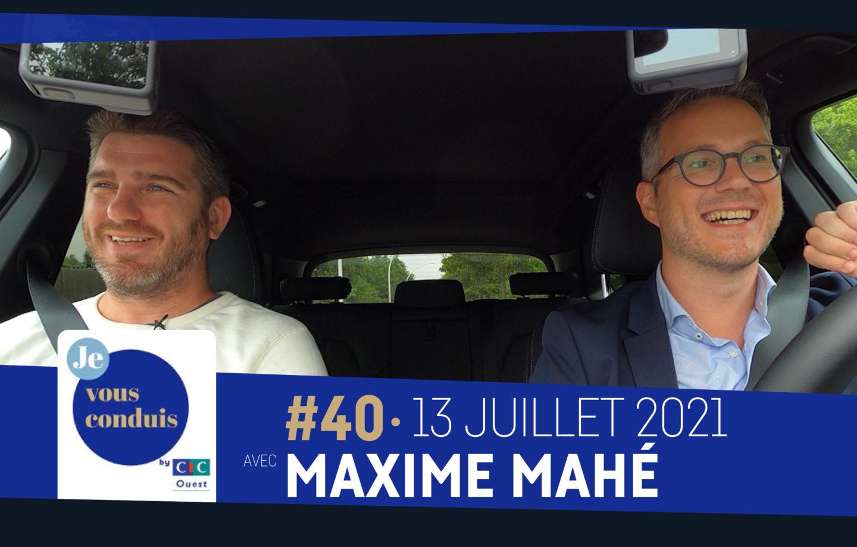 #40 – Je vous conduis by CIC Ouest avec Maxime Mahé